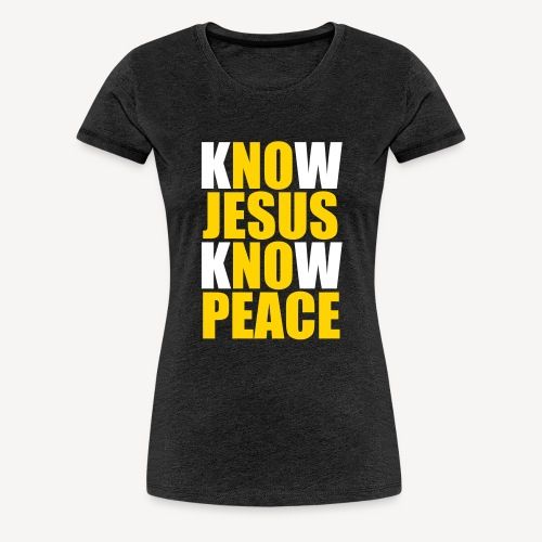 Know Jesus Know Peace - Women's Premium T-Shirt