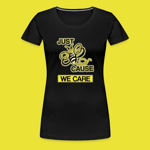Just BeeCause We Care - Women's Premium T-Shirt