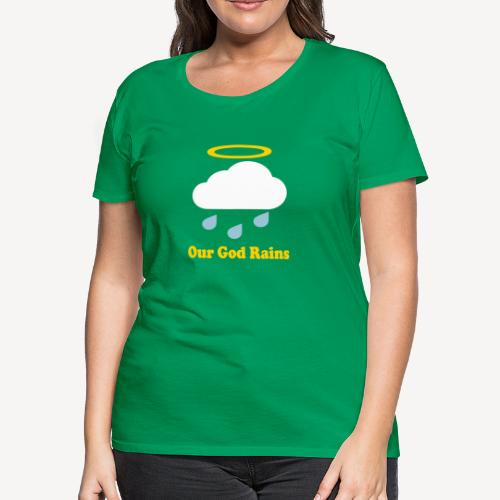 OUR GOD RAINS - Women's Premium T-Shirt