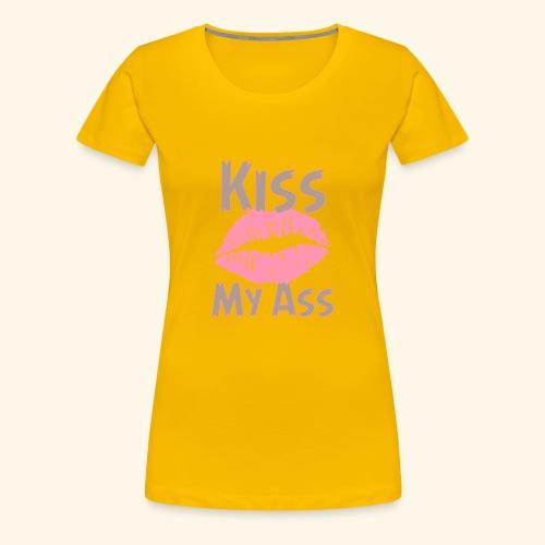 Kiss my ass - Women's Premium T-Shirt