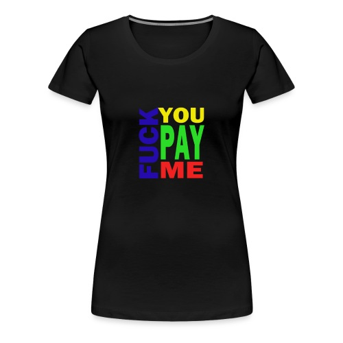 Fuck You Pay Me Hoodie - Women's Premium T-Shirt