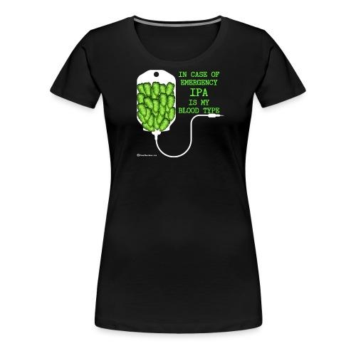 IPA Is My Blood Type - Women's Premium T-Shirt