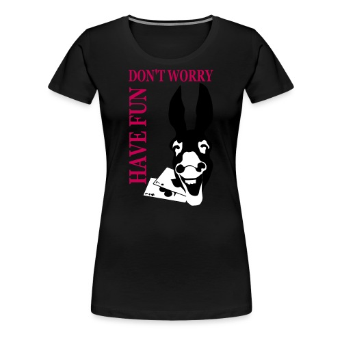 Donk Shirt Dont worry have FUN - Women's Premium T-Shirt