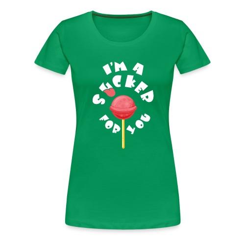 Im A Sucker For You - Women's Premium T-Shirt