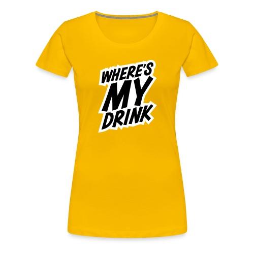 wheres my drink - Women's Premium T-Shirt