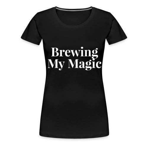 brewing my magic - Women's Premium T-Shirt