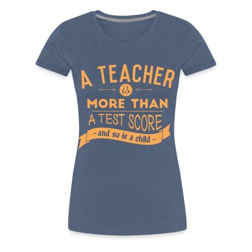 More Than a Test Score Women's T-Shirts - Women's Premium T-Shirt