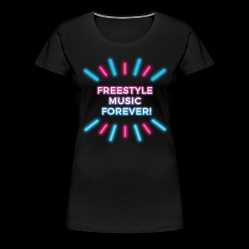Freestyle Music Forever! - Women's Premium T-Shirt