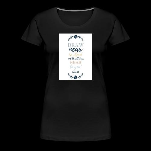 Draw near - Women's Premium T-Shirt