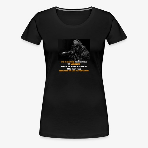 It's a mistake to push a man to violence - Women's Premium T-Shirt