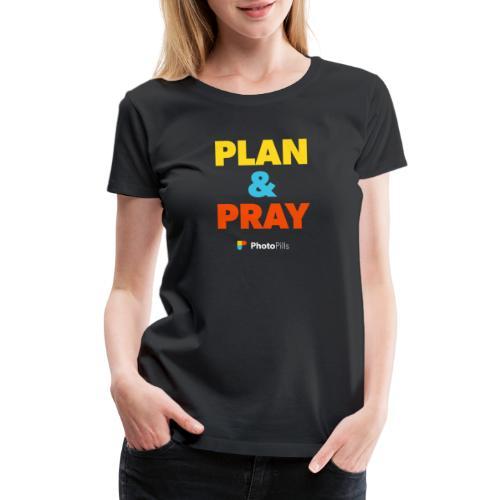 Plan & Pray - Women's Premium T-Shirt