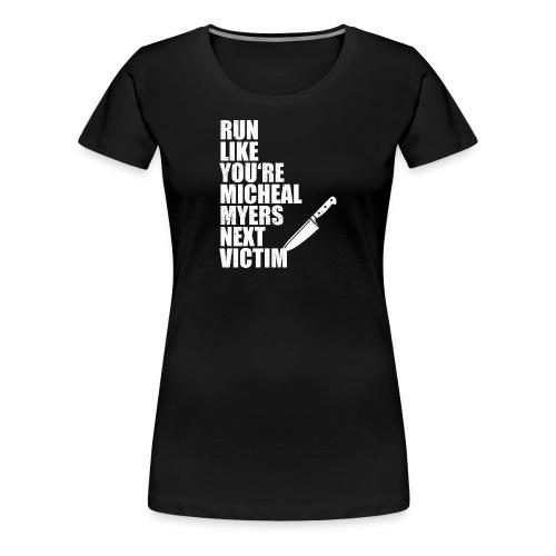 Run like you are Micheal Myers next victim - Women's Premium T-Shirt