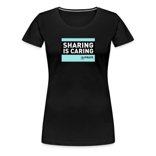 sharing is caring - Women's Premium T-Shirt