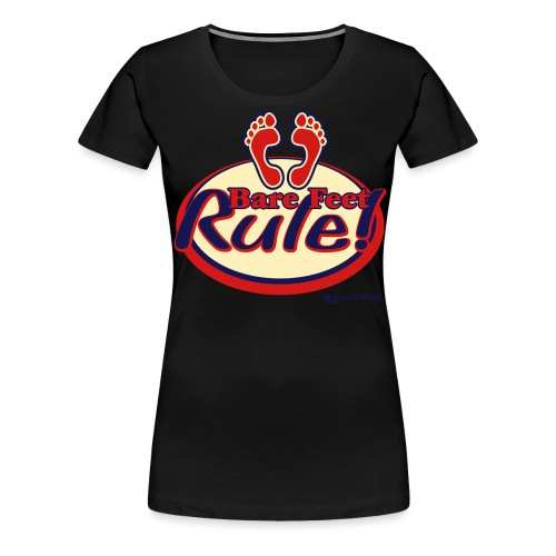 Bare Feet Rule! - Women's Premium T-Shirt