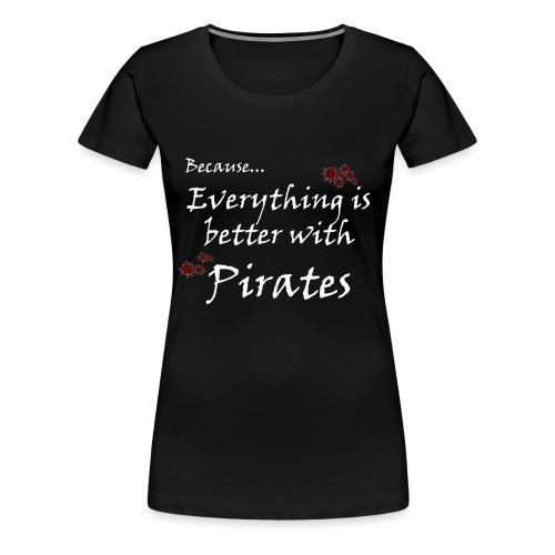 Better with Pirates - Women's Premium T-Shirt