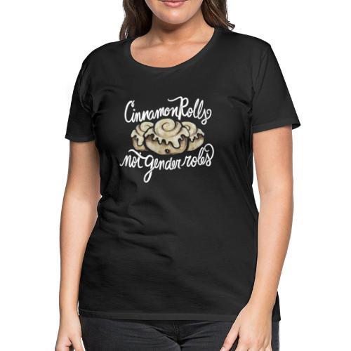 Cinnamon Rolls not gender roles - Women's Premium T-Shirt