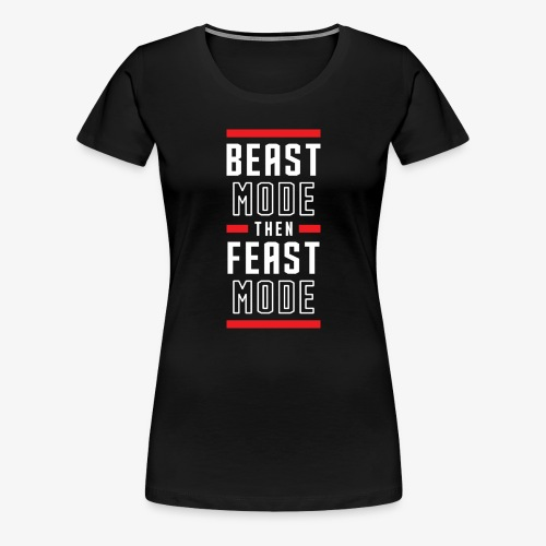 B Mode Then Feast Mode - Women's Premium T-Shirt