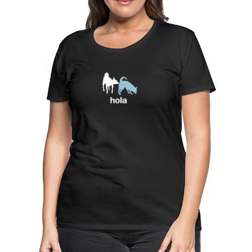 Hola - Women's Premium T-Shirt
