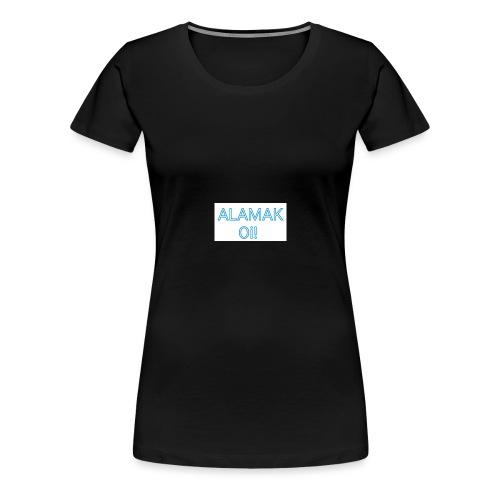 ALAMAK Oi! - Women's Premium T-Shirt
