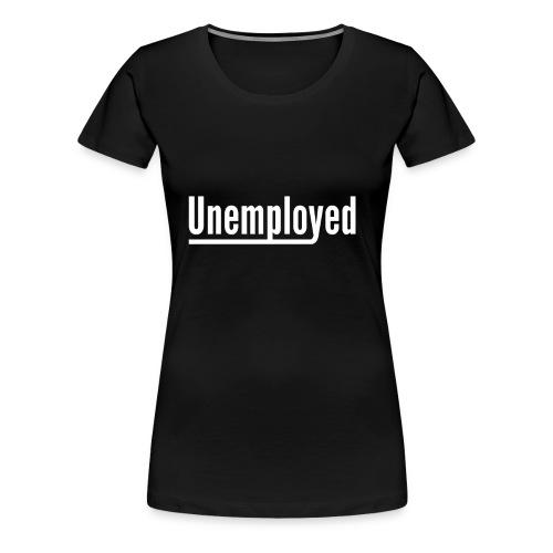unemployed lazy work wokring job gift idea - Women's Premium T-Shirt