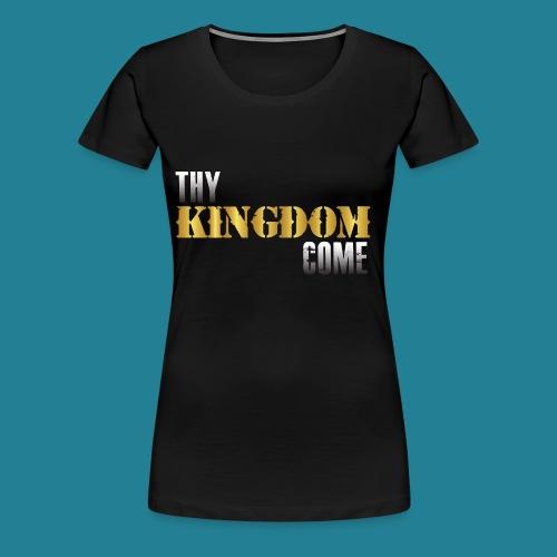 Thy Kingdom Come - Women's Premium T-Shirt