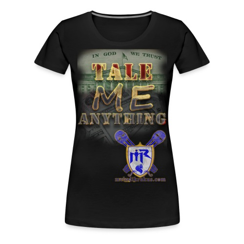 Tale Me Anything - Women's Premium T-Shirt