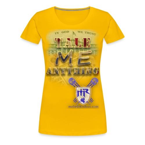 Tale Me Anything - Women's Premium T-Shirt