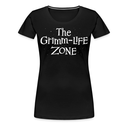 The Grimm-Life Zone - Women's Premium T-Shirt