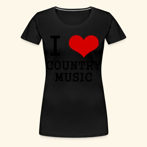 I love country music - Women's Premium T-Shirt