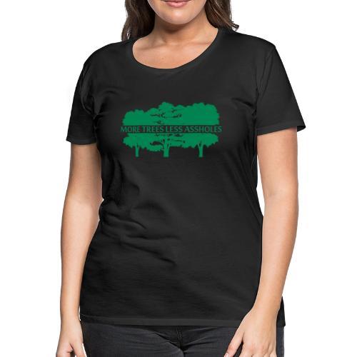 More Trees Less Assholes - Women's Premium T-Shirt