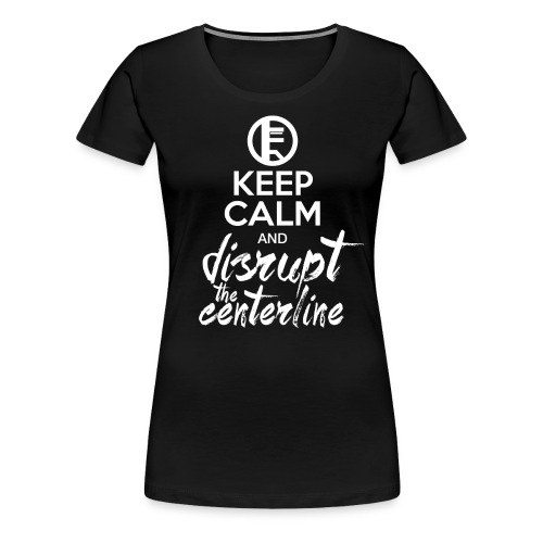 Keep Calm Disrupt - Women's Premium T-Shirt