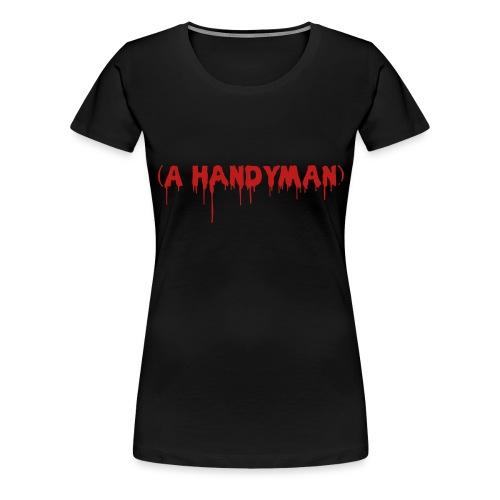 A Handyman - Women's Premium T-Shirt