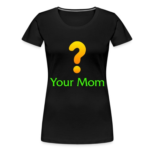 Your Mom Quest ? World of Warcraft - Women's Premium T-Shirt