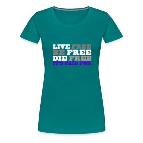 LiveFree BeFree DieFree | It's Paid For - Women's Premium T-Shirt