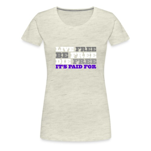 LiveFree BeFree DieFree   It's Paid For - Women's Premium T-Shirt