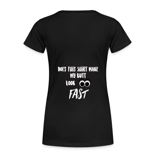 DOES THIS SHIRT MAKE MY BUTT LOOK FAST - WHITE - Women's Premium T-Shirt