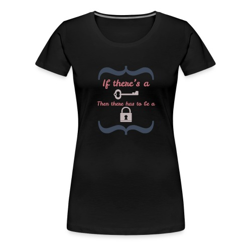 If There s A Key - Women's Premium T-Shirt