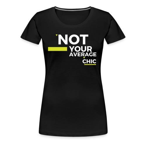 Not Your Average Chic - Women's Premium T-Shirt