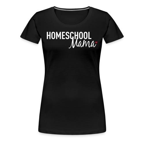 Homeschool Mama - Women's Premium T-Shirt