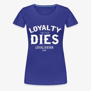 Loyalty Never Dies - Women's Premium T-Shirt