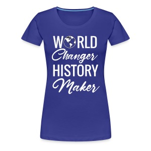 World Changers, History Makers - Women's Premium T-Shirt