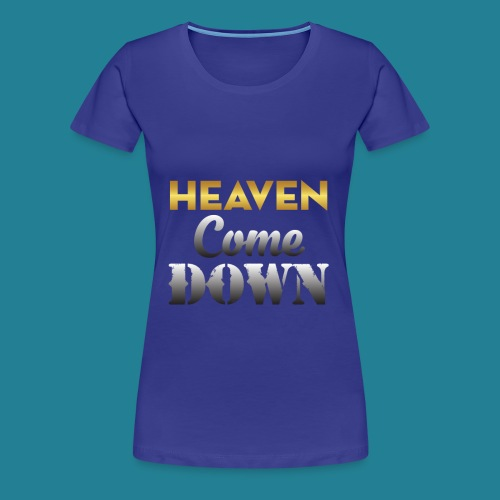 Heaven Come Down - Women's Premium T-Shirt