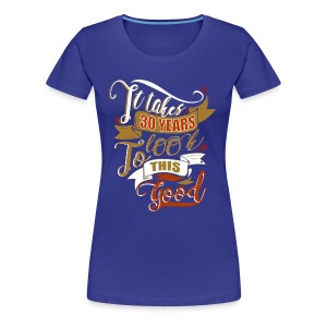 It takes 30 years to look this good - Women's Premium T-Shirt
