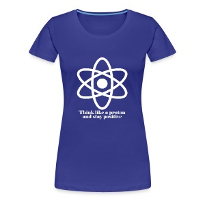 think like a proton and stay positive merchandise - Women's Premium T-Shirt