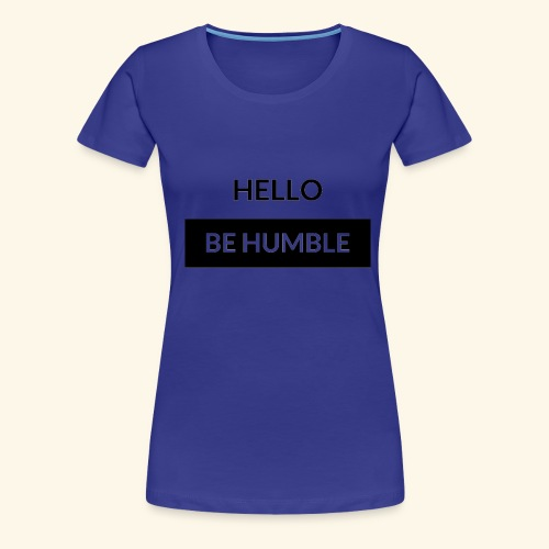 HELLO BE HUMBLE - Women's Premium T-Shirt