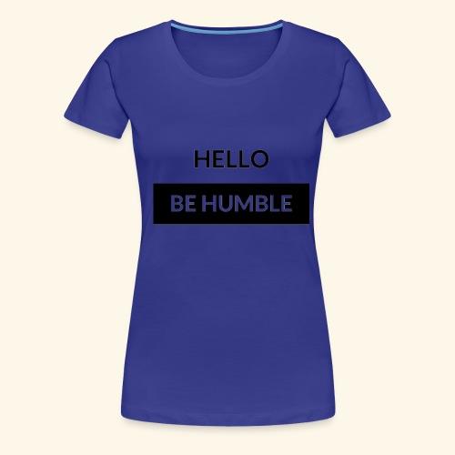 HELLO BE HUMBLE - Women's Premium T-Shirt