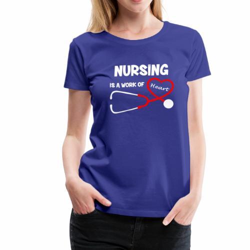 Nursing is a Work of Heart T-Shirt - Women's Premium T-Shirt