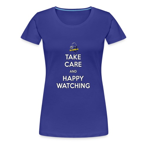 Take Care and Happy Watching Slogan - Women's Premium T-Shirt