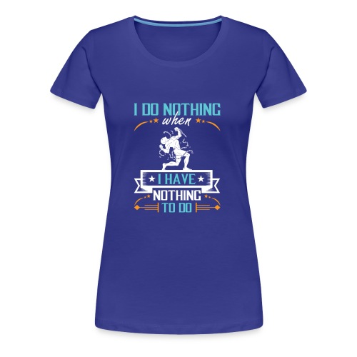 Nothing To Do - Women's Premium T-Shirt
