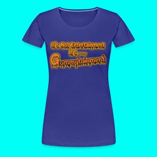 Not Entertainment....Gummytainment T-Shirt - Women's Premium T-Shirt
